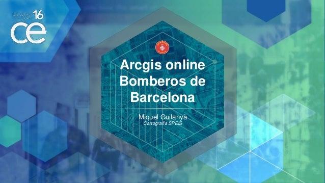 Arcgis online Bomberos de Barcelona Miquel Guilanyà Cartografía SPEIS