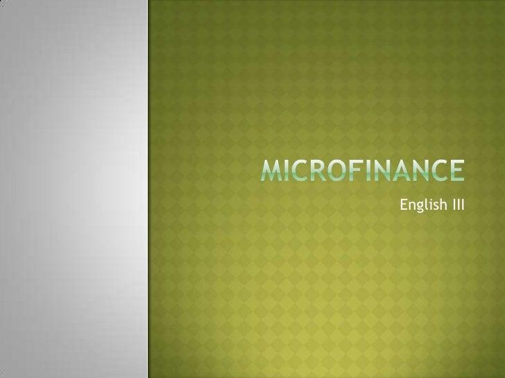 Microfinance<br />English III<br />