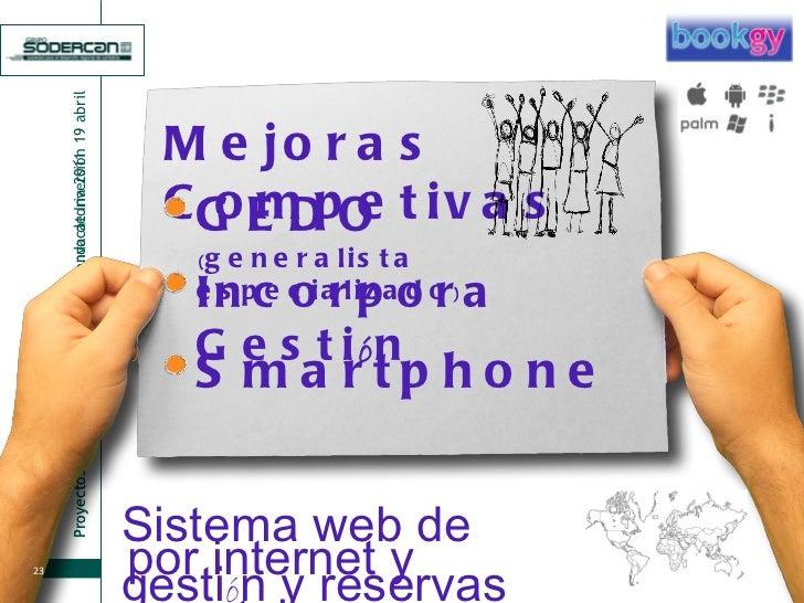 Mejoras Competivas Incorpora Gesti ó n GEDO  ( generalista especializado ) Smartphone Sistema web de gesti ó n y reservas ...