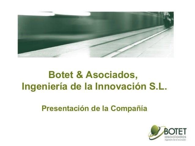 Botet & Asociados, Ingeniería de la Innovación S.L. Presentación de la Compañía