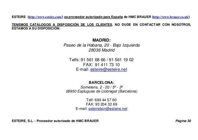 ESTEIRE (http://www.esteire.com/) es proveedor autorizado para España de HMC BRAUER (http://www.brauer.co.uk/) TENEMOS CAT...