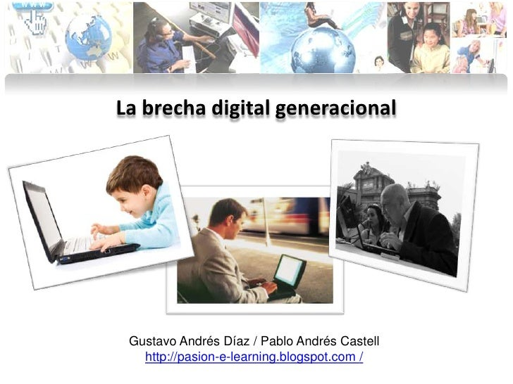 La brecha digital generacional <br />Gustavo Andrés Díaz / Pablo Andrés Castell<br />http://pasion-e-learning.blogspot.com...