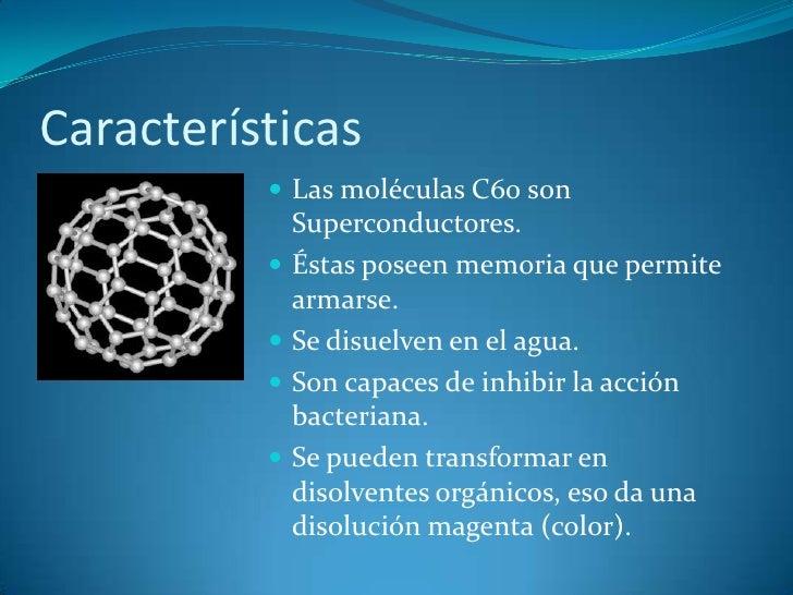 Características<br />Las moléculas C60 son Superconductores.<br />Éstas poseen memoria que permite armarse.<br />Se disuel...