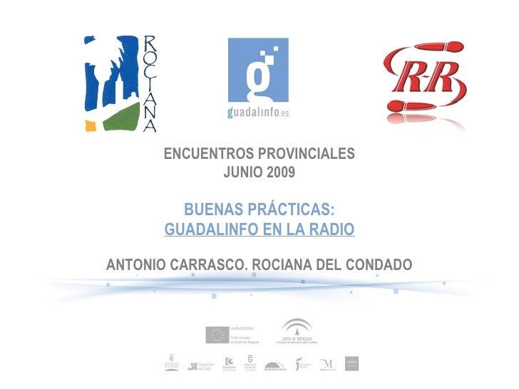 ENCUENTROS PROVINCIALES JUNIO 2009 BUENAS PRÁCTICAS: GUADALINFO EN LA RADIO ANTONIO CARRASCO. ROCIANA DEL CONDADO
