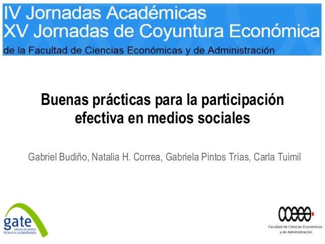 Buenas prácticas para la participación efectiva en medios sociales Gabriel Budiño, Natalia H. Correa, Gabriela Pintos Tría...