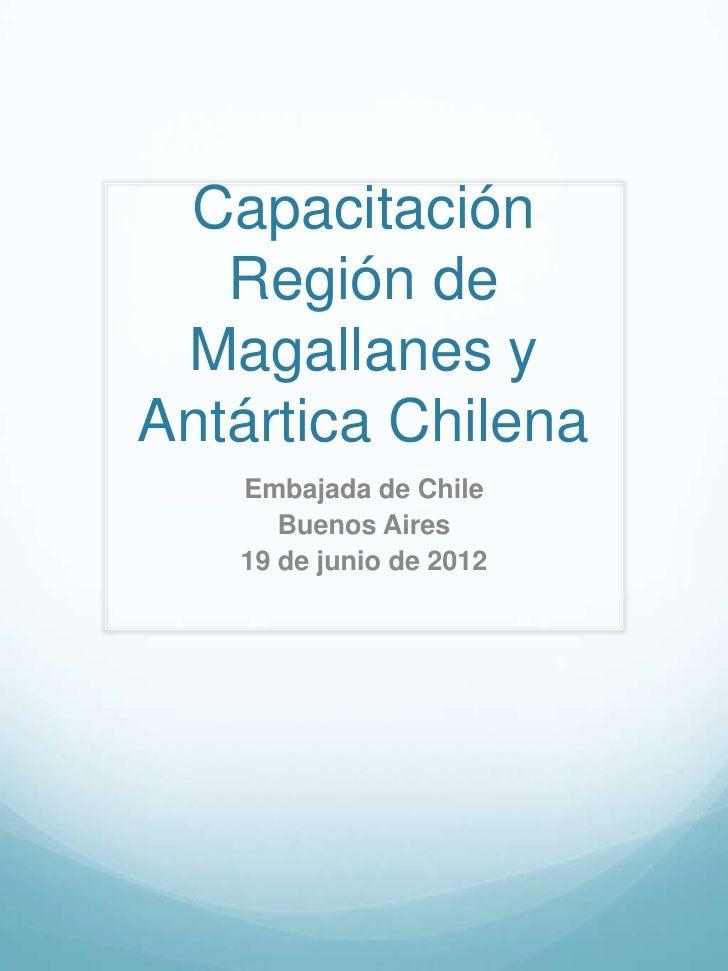 Capacitación   Región de Magallanes yAntártica Chilena   Embajada de Chile      Buenos Aires   19 de junio de 2012