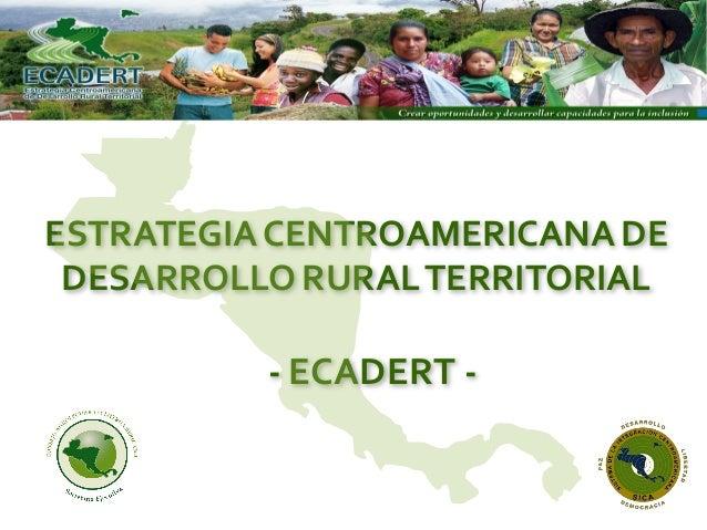 ESTRATEGIACENTROAMERICANA DE DESARROLLO RURALTERRITORIAL - ECADERT -