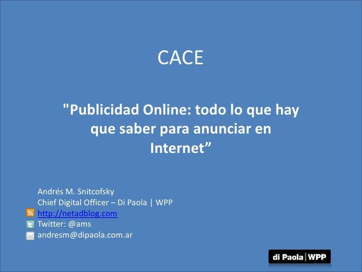 """CACE<br />&quot;Publicidad Online: todo lo que hay que saber para anunciar en Internet""""<br />Andrés M. Snitcofsky<br />Chi..."""