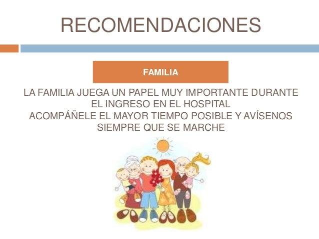 RECOMENDACIONES FAMILIA LA FAMILIA JUEGA UN PAPEL MUY IMPORTANTE DURANTE EL INGRESO EN EL HOSPITAL ACOMPÁÑELE EL MAYOR TIE...