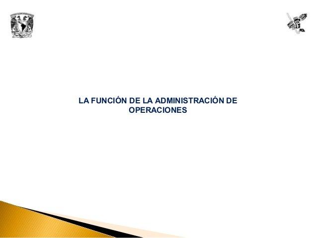 LA FUNCIÓN DE LA ADMINISTRACIÓN DE OPERACIONES