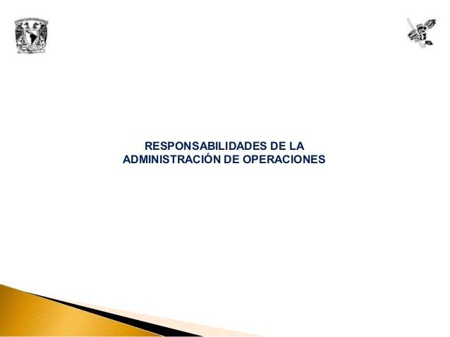 RESPONSABILIDADES DE LA ADMINISTRACIÓN DE OPERACIONES