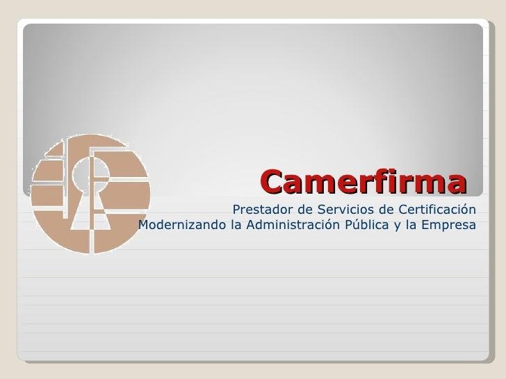 Camerfirma Prestador de Servicios de Certificación Modernizando la Administración Pública y la Empresa