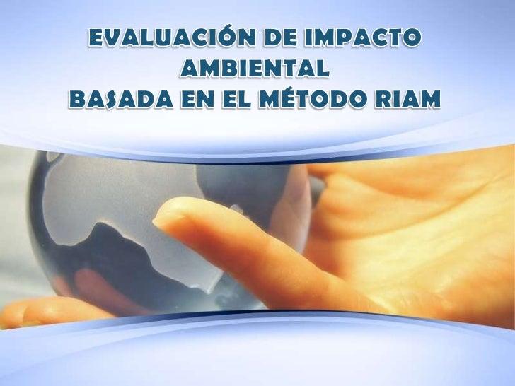 EVALUACIÓN DE IMPACTO AMBIENTAL                          BASADA EN EL MÉTODO RIAM        Caso: Construcción de un Ambulato...