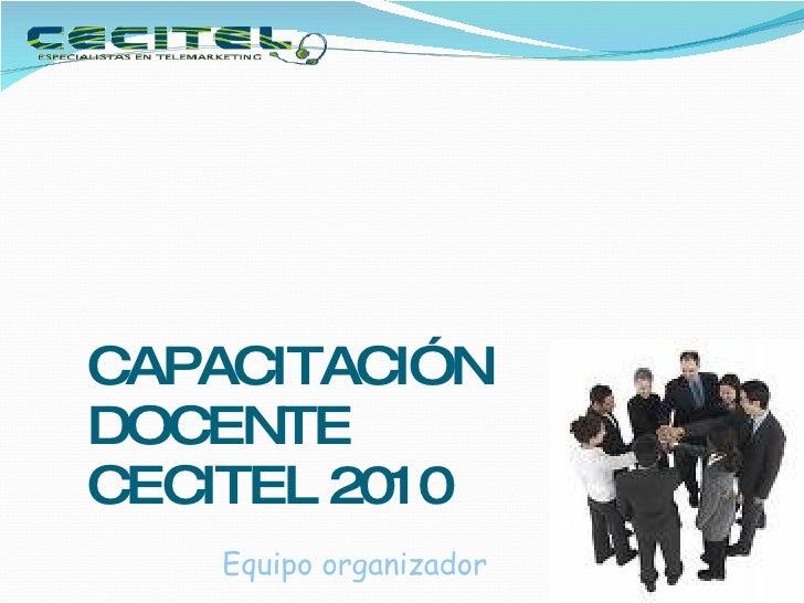 CAPACITACIÓN DOCENTE CECITEL 2010 Equipo organizador