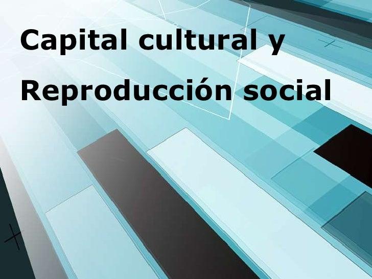 Capital cultural yReproducción social1