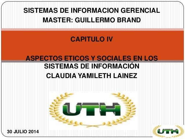 SISTEMAS DE INFORMACION GERENCIAL MASTER: GUILLERMO BRAND CAPITULO IV ASPECTOS ETICOS Y SOCIALES EN LOS SISTEMAS DE INFORM...