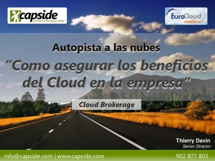 """Autopista a las nubes""""Como asegurar los beneficios  del Cloud en la empresa""""                         Cloud Brokerage      ..."""