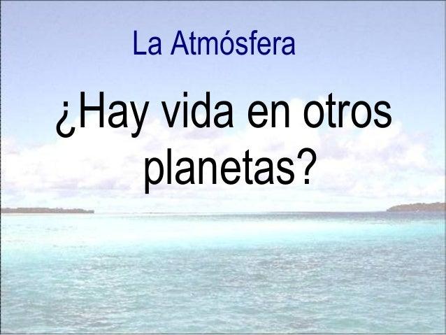 La Atmósfera ¿Hay vida en otros planetas?