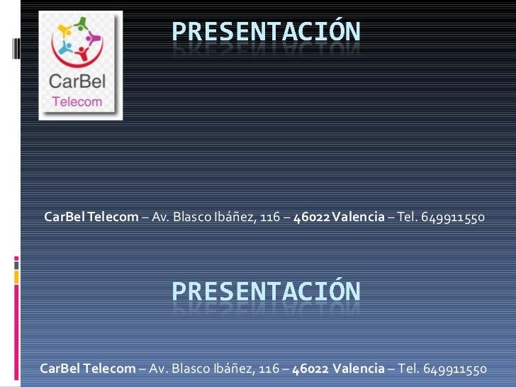 CarBel Telecom  – Av. Blasco Ibáñez, 116 –  46022 Valencia  – Tel. 649911550 CarBel Telecom  – Av. Blasco Ibáñez, 116 –  4...