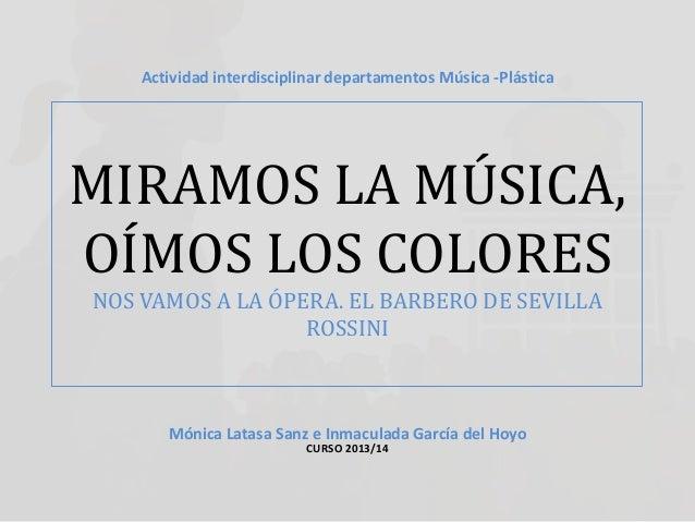 MIRAMOS LA MÚSICA, OÍMOS LOS COLORES NOS VAMOS A LA ÓPERA. EL BARBERO DE SEVILLA ROSSINI Mónica Latasa Sanz e Inmaculada G...