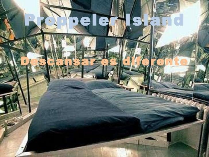Proppeler Island Descansar es diferente