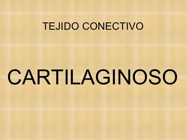 TEJIDO CONECTIVO CARTILAGINOSO