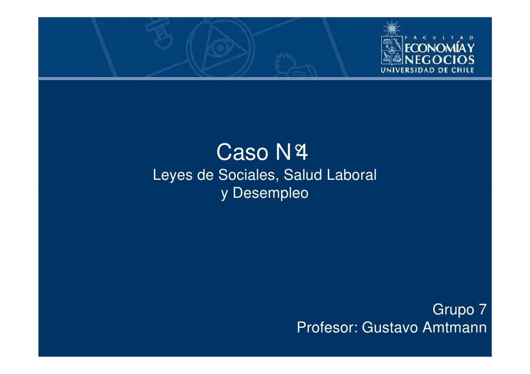 Caso N°                4 Leyes de Sociales, Salud Laboral          y Desempleo                                            ...