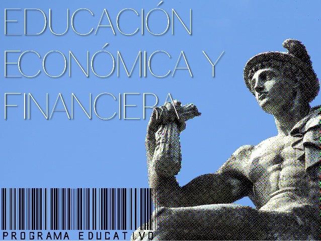 EDUCACIÓN ECONÓMICA Y FINANCIERA PROGRAMA EDUCATIVO