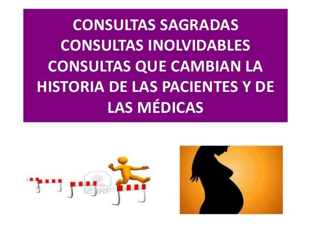 CONSULTAS SAGRADAS CONSULTAS INOLVIDABLES CONSULTAS QUE CAMBIAN LA HISTORIA DE LAS PACIENTES Y DE LAS MÉDICAS