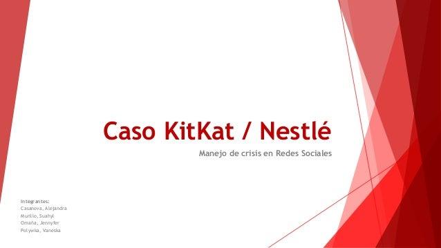 Caso KitKat / Nestlé Manejo de crisis en Redes Sociales Integrantes: Casanova, Alejandra Murillo, Suahyl Omaña, Jennyfer P...