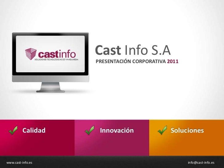 Cast Info S.A                   PRESENTACIÓN CORPORATIVA 2011         Calidad    Innovación               Solucioneswww.ca...