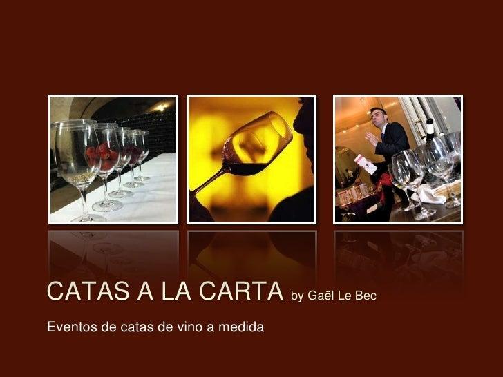 CATAS A LA CARTA by Gaël Le BecEventos de catas de vino a medida