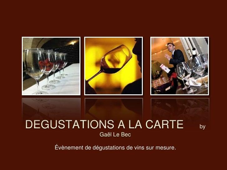 DEGUSTATIONS A LA CARTE                             by                    Gaël Le Bec    Évènement de dégustations de vins...