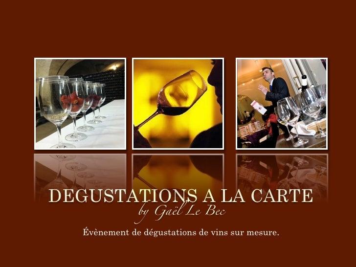 DEGUSTATIONS A LA CARTE              by Gaël Le Bec  Évènement de dégustations de vins sur mesure.