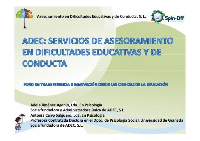 AsesoramientoenDificultadesEducativasydeConducta,S.L.AdelaJiménezAgenjo,Lda.EnPsicologíaSociafundadorayAdm...