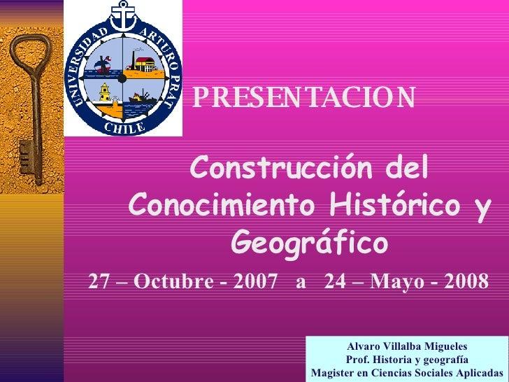 Alvaro Villalba Migueles Prof. Historia y geografía Magister en Ciencias Sociales Aplicadas PRESENTACION  Construcción del...