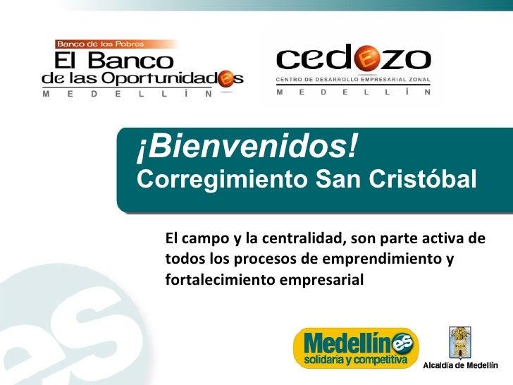 ¡Bienvenidos! Corregimiento  San Cristóbal El campo y la centralidad, son parte activa de todos los procesos de emprendimi...