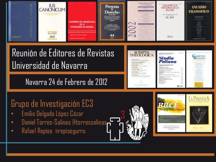 Reunión de Editores de RevistasUniversidad de Navarra     Navarra 24 de Febrero de 2012Grupo de Investigación EC3•   Emili...