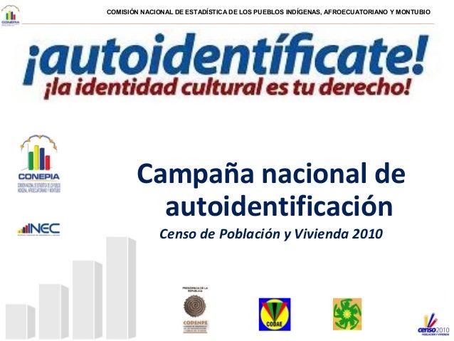 COMISIÓN NACIONAL DE ESTADÍSTICA DE LOS PUEBLOS INDÍGENAS, AFROECUATORIANO Y MONTUBIO Campaña nacional de autoidentificaci...