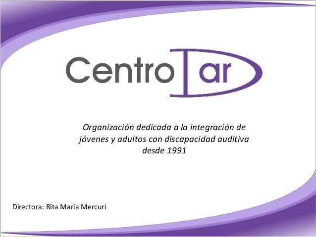 Organización dedicada a la integración de jóvenes y adultos con discapacidad auditiva desde 1991 Directora: Rita María Mer...