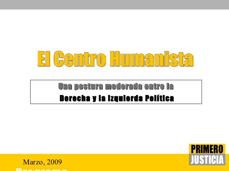 <ul><li>Una postura moderada entre la </li></ul><ul><li>Derecha y la Izquierda Política </li></ul>Marzo, 2009