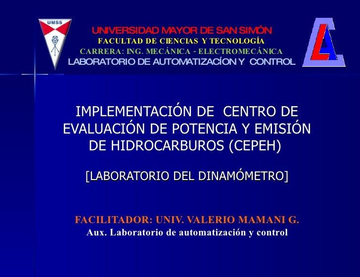 IMPLEMENTACIÓN DE  CENTRO DE EVALUACIÓN DE POTENCIA Y EMISIÓN DE HIDROCARBUROS (CEPEH)   [LABORATORIO DEL DINAMÓMETRO] FAC...