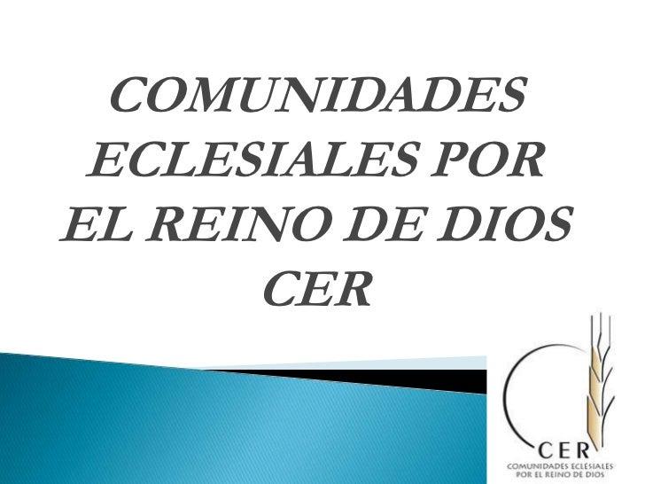 COMUNIDADES ECLESIALES POR EL REINO DE DIOS CER<br />
