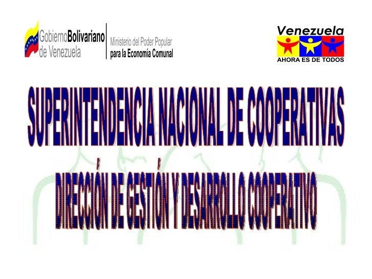 SUPERINTENDENCIA NACIONAL DE COOPERATIVAS DIRECCIÓN DE GESTIÓN Y DESARROLLO COOPERATIVO