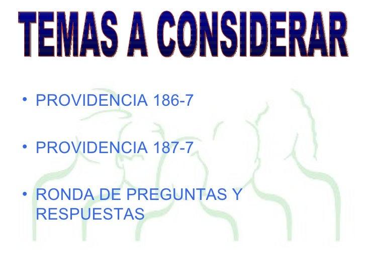 <ul><li>PROVIDENCIA 186-7 </li></ul><ul><li>PROVIDENCIA 187-7 </li></ul><ul><li>RONDA DE PREGUNTAS Y RESPUESTAS </li></ul>...