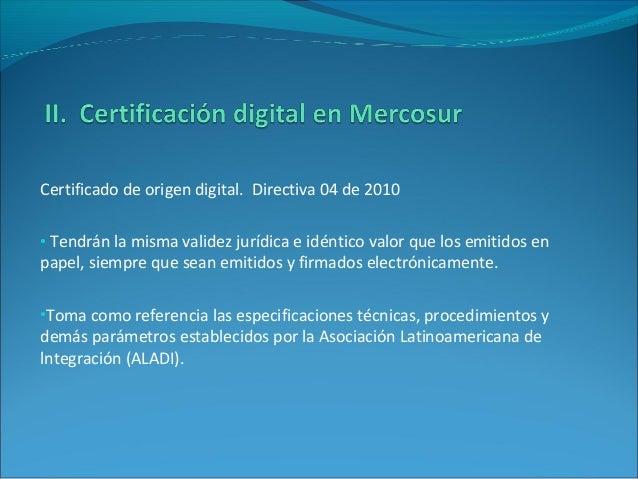 Certificado de origen digital. Directiva 04 de 2010 • Tendrán la misma validez jurídica e idéntico valor que los emitidos ...