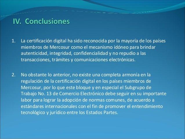 1. La certificación digital ha sido reconocida por la mayoría de los países miembros de Mercosur como el mecanismo idóneo ...