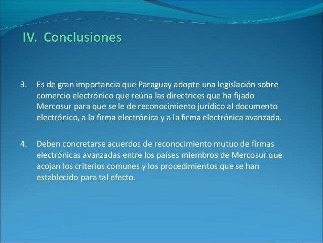 3. Es de gran importancia que Paraguay adopte una legislación sobre comercio electrónico que reúna las directrices que ha ...