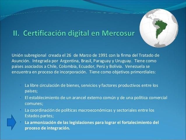 Unión subregional creada el 26 de Marzo de 1991 con la firma del Tratado de Asunción. Integrada por Argentina, Brasil, Par...