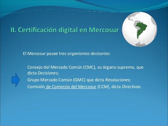 El Mercosur posee tres organismos decisorios: • Consejo del Mercado Común (CMC), su órgano supremo, que dicta Decisiones; ...